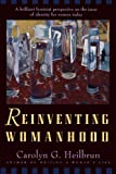 Heilbrun, Carolyn G.: Reinventing Womanhood