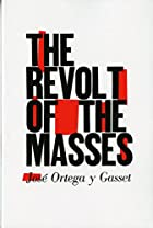 The Revolt of the Masses by José Ortega y…