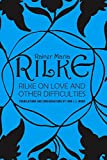 Rilke, Rainer Maria: Rilke on Love and Other Difficulties