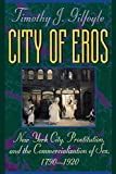 Gilfoyle, Timothy J.: City of Eros: New York City, Prostitution, and the Commercialization of Sex, 1790-1920
