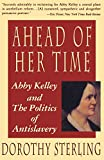 Sterling, Dorothy: Ahead of Her Time: Abby Kelley and the Politics of Anti-Slavery