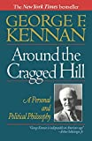 Kennan, George F.: Around the Cragged Hill: A Personal and Political Philosophy