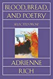 Rich, Adrienne: Blood, Bread, and Poetry: Selected Prose 1979-1985 (Norton Paperback)