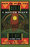 Hollender, Jeffrey: How to Make the World a Better Place: 116 Ways You Can Make a Difference