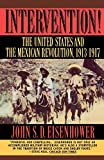 Eisenhower, John S.D.: Intervention!: The United States and the Mexican Revolution, 1913-1917