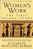 Barber, Elizabeth Wayland: Women&#39;s Work: The First 20,000 Years  Women, Cloth, and Society in Early Times