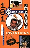 Kawakami, Kenji: 101 Unuseless Japanese Inventions: The Art of Chindogu