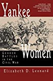 Leonard, Elizabeth D.: Yankee Women: Gender Battles in the Civil War