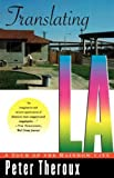 Theroux, Peter: Translating LA: A Tour of the Rainbow City