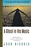 Nichols, John: A Ghost in the Music (Norton Paperback Fiction)