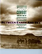 Between Earth and Sky: Poets of the Cowboy…