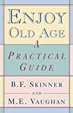 Skinner, B. F.: Enjoy Old Age: A Practical Guide