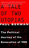 Berman, Paul: A Tale of Two Utopias: The Political Journey of the Generation of 1968