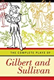 Gilbert, W. S.: The Complete Plays of Gilbert and Sullivan