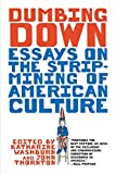 Dumbing Down Essays on the Strip Mining of American Culture