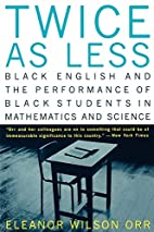Twice As Less: Black English and the…