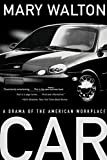 Walton, Mary: Car: A Drama of the American Workplace