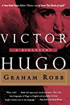 Victor Hugo: A Biography by Graham Robb