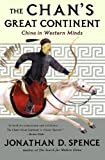 Spence, Jonathan D.: The Chan's Great Continent: China in Western Minds