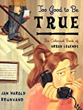 Jan Harold Brunvand: Too Good to Be True: The Colossal Book of Urban Legends