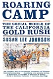 Johnson, Susan Lee: Roaring Camp: The Social World of the California Gold Rush