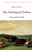 The Ecological Indian: Myth and History by…