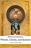 Cardwell, Donald: Wheels, Clocks, and Rockets: A History of Technology