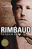 Graham Robb: Rimbaud: A Biography