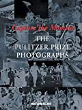 Newton, Eric: Capture the Moment: The Pulitzer Prize Photographs