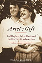 Ariel's Gift: Ted Hughes, Sylvia Plath, and…