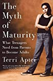 Apter, T. E.: The Myth of Maturity: What Teenagers Need from Parents to Become Adults