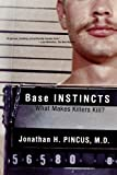 Jonathan H. Pincus: Base Instincts: What Makes Killers Kill?