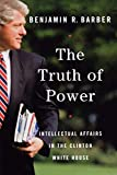 Barber, Benjamin R.: The Truth of Power: Intellectual Affairs in the Clinton White House
