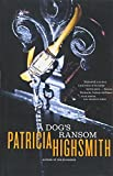 Highsmith, Patricia: A Dog's Ransom