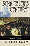 Gay, Peter: Schnitzler&#39;s Century: The Making of Middle-Class Culture 1815-1914