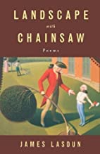 Landscape with Chainsaw: Poems by James…