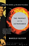 Gleiser, Marcelo: The Prophet and the Astronomer: A Scientific Journey to the End of Time