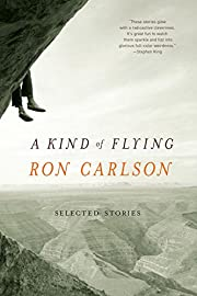 A Kind of Flying: Selected Stories by Ron…