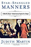 Martin, Judith: Star-Spangled Manners: In Which Miss Manners Defends American Etiquette (For a Change)