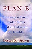 Brown, Lester R.: Plan B: Rescuing a Planet under Stress and a Civilization in Trouble
