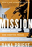 Priest, Dana: The Mission: Waging War and Keeping Peace With America's Military
