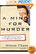 A Mind for Murder: The Education of the Unabomber and the Origins of Modern Terrorism