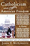 McGreevy, John T.: Catholicism And American Freedom: A History