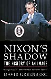 Greenberg, David: Nixon's Shadow: The History Of An Image