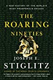 Stiglitz, Joseph E.: The Roaring Nineties: A New History of the World's Most Prosperous Decade