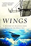 Crouch, Tom D.: Wings: A History Of Aviation From Kites To The Space Age