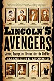 Leonard, Elizabeth D.: Lincoln's Avengers: Justice, Revenge, And Reunion After The Civil War