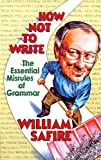 Safire, William: How Not to Write: The Essential Misrules of Grammar