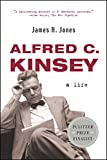 Jones, James H.: Alfred C. Kinsey: A Life
