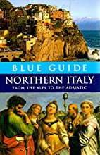 Blue Guide Northern Italy: From the Alps to…